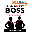 The Un-Bossy Boss: 12 Powerful Questions to Make YOU a Great Manager